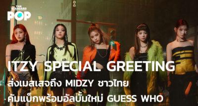 ITZY Special Greeting ส่งเมสเสจถึง MIDZY ชาวไทย คัมแบ็กพร้อมอัลบั้มใหม่ GUESS WHO