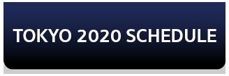 TOKYO 2020 SCHEDULE