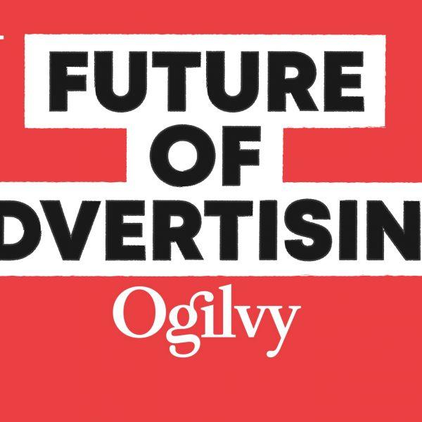 อนาคตของวงการโฆษณาจะไปทางไหน Ogilvy มีไม้เด็ดอะไรในการคงความเป็นสุดยอดเอเจนซี